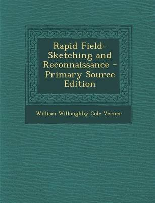 Rapid Field-Sketching and Reconnaissance (Paperback): William Willoughby Cole Verner