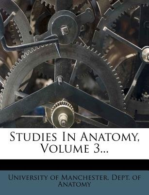 Studies in Anatomy, Volume 3... (Paperback): University of Manchester Dept of Anato