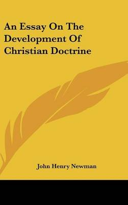 An Essay On The Development Of Christian Doctrine (Hardcover): John Henry Newman