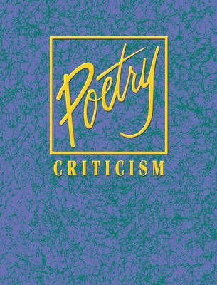Poetry Criticism - Excerpts from Criticism of the Works of the Most Significant and Widely Studied Poets of World Literature...