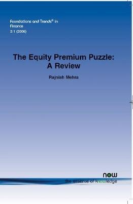 The Equity Premium Puzzle - A Review (Paperback): Rajnish Mehra