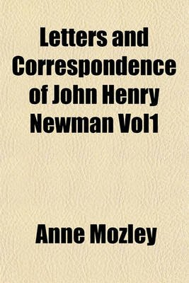 Letters and Correspondence of John Henry Newman Vol1 (Paperback): Anne Mozley