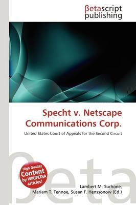 Specht V. Netscape Communications Corp. (Paperback): Lambert M. Surhone, Mariam T. Tennoe, Susan F. Henssonow
