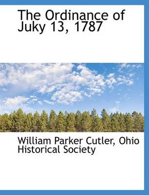 The Ordinance of Juky 13, 1787 (Large print, Paperback, large type edition): William Parker Cutler