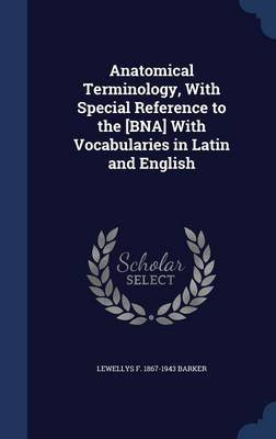 Anatomical Terminology, with Special Reference to the [Bna] with Vocabularies in Latin and English (Hardcover): Lewellys F....