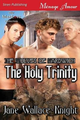 The Holy Trinity [The Wolves of Gardwich] (Siren Publishing Menage Amour Manlove) (Paperback): Jane Wallace-Knight