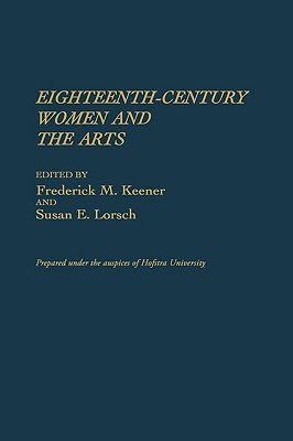 Eighteenth-Century Women and the Arts (Hardcover): Frederick M. Keener