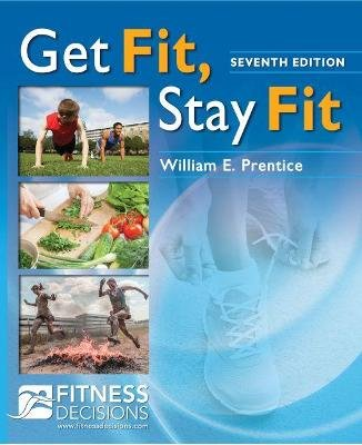 Get Fit, Stay Fit + Fitnessdecisions.Com, 7e (Paperback, 7th edition): William Prentice
