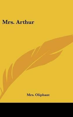 Mrs. Arthur (Hardcover): Margaret Wilson Oliphant