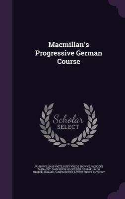 MacMillan's Progressive German Course (Hardcover): James William White, Ruby Wrede Browne, G Eugene Fasnacht
