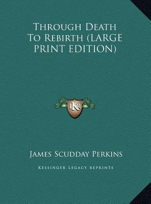 Through Death to Rebirth (Large print, Hardcover, large type edition): James Scudday Perkins