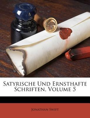Satyrische Und Ernsthafte Schriften, Volume 5 (German, Paperback): Jonathan Swift