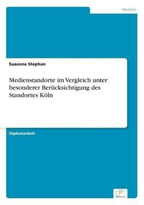 Medienstandorte Im Vergleich Unter Besonderer Berucksichtigung Des Standortes Koln (German, Paperback): Susanne Stephan