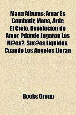 Mana Albums - Amar Es Combatir, Mana, Arde El Cielo, Revolucion de Amor, Donde Jugaran Los Ninos?, Suenos Liquidos, Cuando Los...