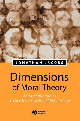 Dimensions of Moral Theory - An Introduction to Metaethics and Moral Psychology (Paperback): Jonathan Jacobs