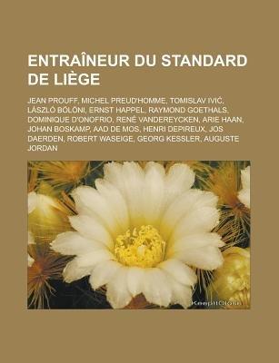 Entraineur Du Standard de Liege - Jean Prouff, Michel Preud'homme, Tomislav IVI, Laszlo Boloni, Ernst Happel, Raymond...