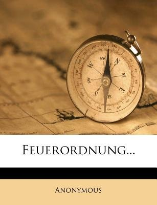 Feuerordnung... (Paperback): Anonymous