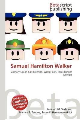 Samuel Hamilton Walker (Paperback): Lambert M. Surhone, Mariam T. Tennoe, Susan F. Henssonow
