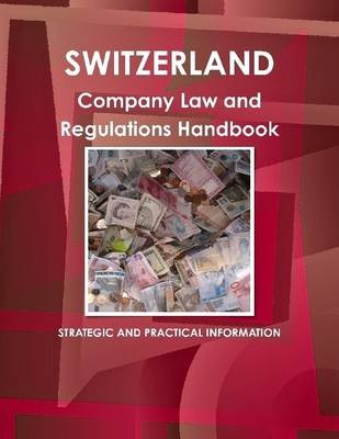 Switzerland : Company Law and Regulations Handbook: Strategic and Practical Information (Electronic book text): Ibp USA