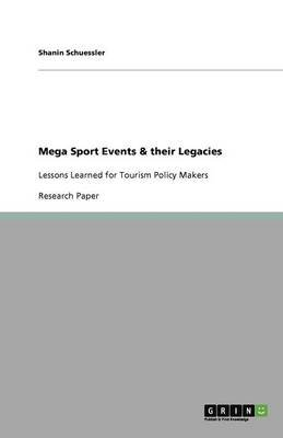 Mega Sport Events & Their Legacies (Paperback): Shanin Schuessler