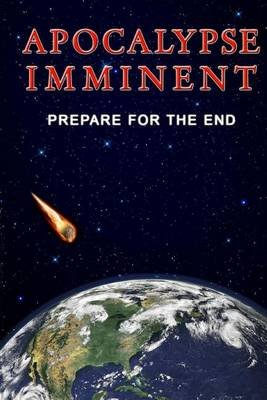 Apocalpyse Imminent - Prepare for the End (Paperback): Patrick Doucette