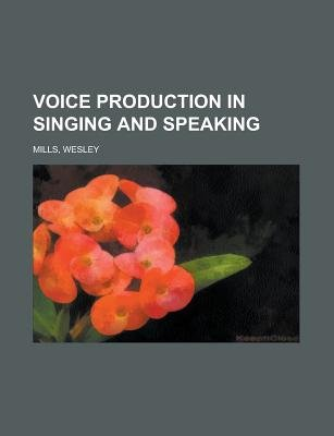 Voice Production in Singing and Speaking (Paperback): Wesley Mills