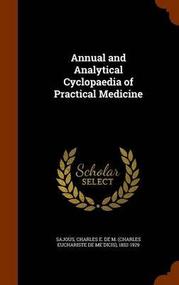 Annual and Analytical Cyclopaedia of Practical Medicine (Hardcover): Charles E De M (Charles Euchar Sajous