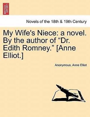 My Wife's Niece - A Novel. by the Author of Dr. Edith Romney. [Anne Elliot.] (Paperback): Anonymous, Anne Elliot