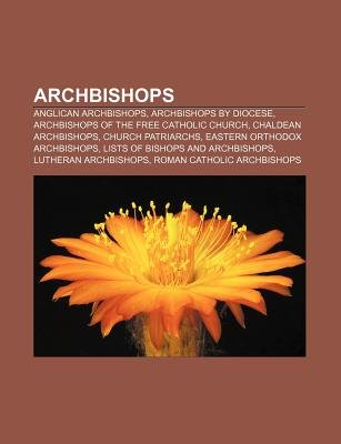 Archbishops - Anglican Archbishops, Archbishops by Diocese, Archbishops of the Free Catholic Church, Chaldean Archbishops,...