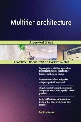 Multitier Architecture - A Survival Guide (Paperback): Gerard Blokdyk