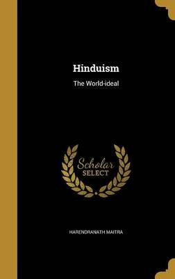 Hinduism - The World-Ideal (Hardcover): Harendranath Maitra
