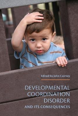 Developmental Coordination Disorder and its Consequences (Paperback): John Cairney