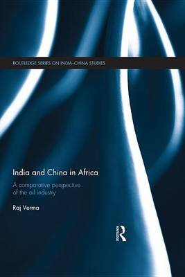 India and China in Africa - A comparative perspective of the oil industry (Electronic book text): Raj Verma
