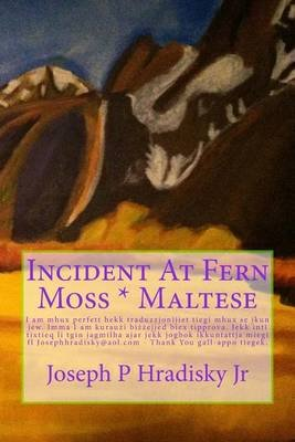Incident at Fern Moss * Maltese (Maltese, Paperback): Joseph P Hradisky