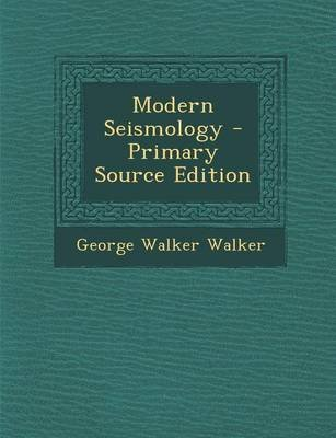 Modern Seismology - Primary Source Edition (Paperback): George Walker Walker
