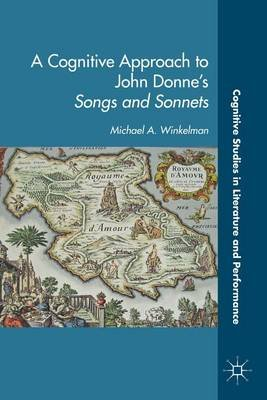 A Cognitive Approach to John Donne's Songs and Sonnets (Electronic book text): Michael a Winkelman