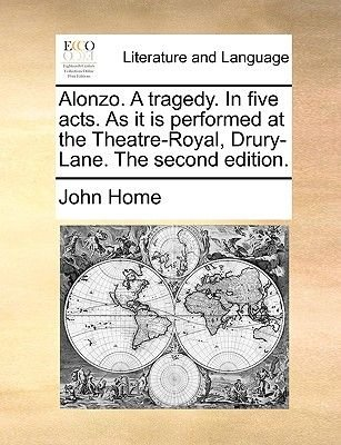 Alonzo. a Tragedy. in Five Acts. as It Is Performed at the Theatre-Royal, Drury-Lane. the Second Edition. (Paperback): John Home