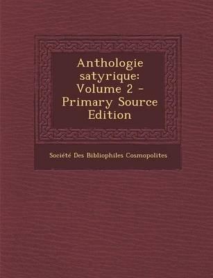 Anthologie Satyrique - Volume 2 (English, French, Paperback, Primary Source): Societe Des Bibliophiles Cosmopolites