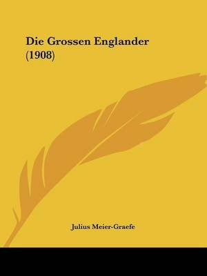 Die Grossen Englander (1908) (English, German, Paperback): Julius Meier-Graefe