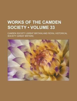 Works of the Camden Society (Volume 33) (Paperback): Camden Society