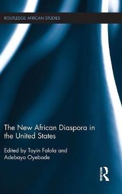 The New African Diaspora in the United States (Hardcover): Toyin Falola, Adebayo Oyebade