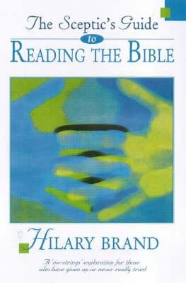 "The Sceptics Guide to Reading the Bible - A ""No-strings"" Exploration for Those Who Have Given Up or Never Really Tried..."