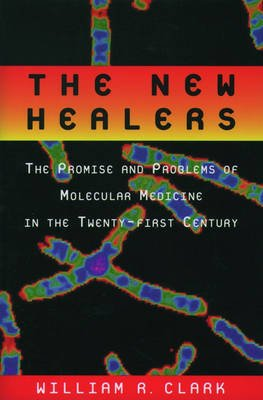 The New Healers - The Promise and Problems of Molecular Medicine in the Twenty-First Century (Paperback, Revised): William R....