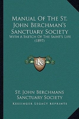 Manual of the St. John Berchman's Sanctuary Society Manual of the St. John Berchman's Sanctuary Society - With a...