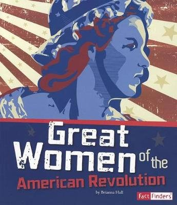 Great Women of the American Revolution (Paperback): Brianna Hall