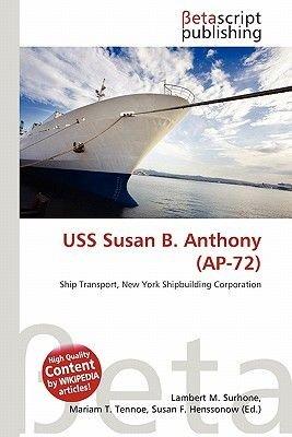 USS Susan B. Anthony (AP-72) (Paperback): Lambert M. Surhone, Mariam T. Tennoe, Susan F. Henssonow
