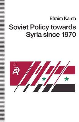 Soviet Policy towards Syria since 1970 (Paperback, 1st ed. 1991): Efraim Karsh