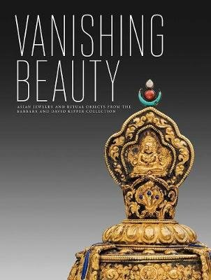Vanishing Beauty - Asian Jewelry and Ritual Objects from the Barbara and David Kipper Collection (Hardcover): Madhuvanti Ghose