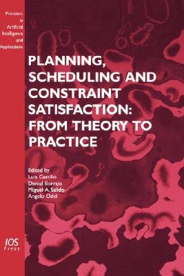 Planning, Scheduling and Constraint Satisfaction - From Theory to Practice (Hardcover): L. Castillo, D. Borrajo, M.A. Salido,...