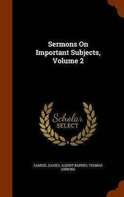Sermons on Important Subjects, Volume 2 (Hardcover): Samuel Davies, Albert Barnes, Thomas Gibbons